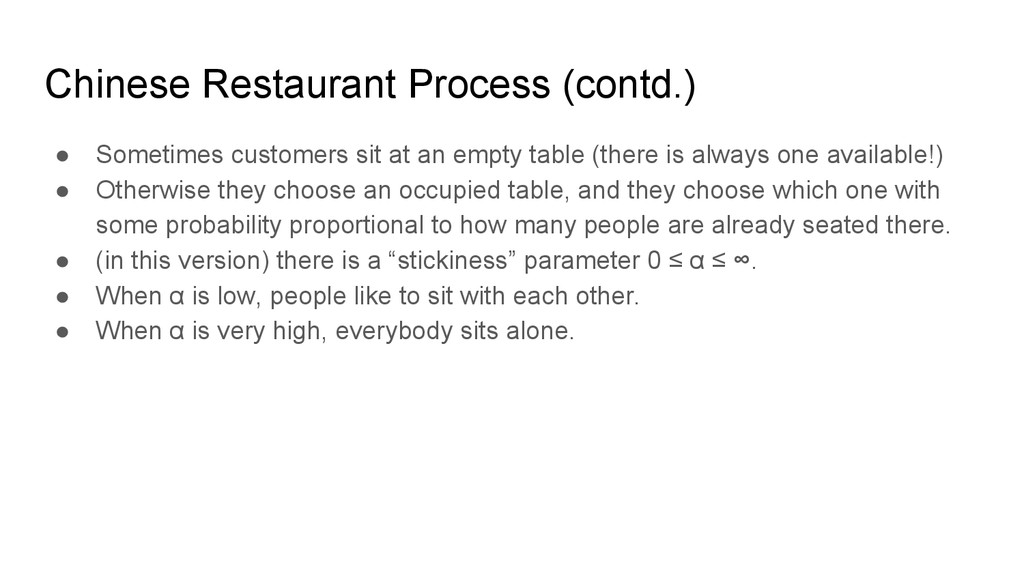 Chinese Restaurant Process (contd.) ● Sometimes...