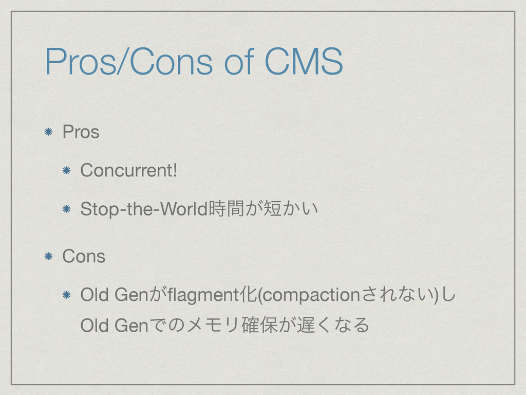 Pros/Cons of CMS Pros  Concurrent!  Stop-the-Wo...