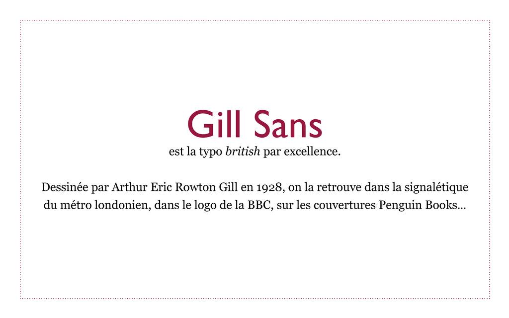 Gill Sans est la typo british par excellence. D...