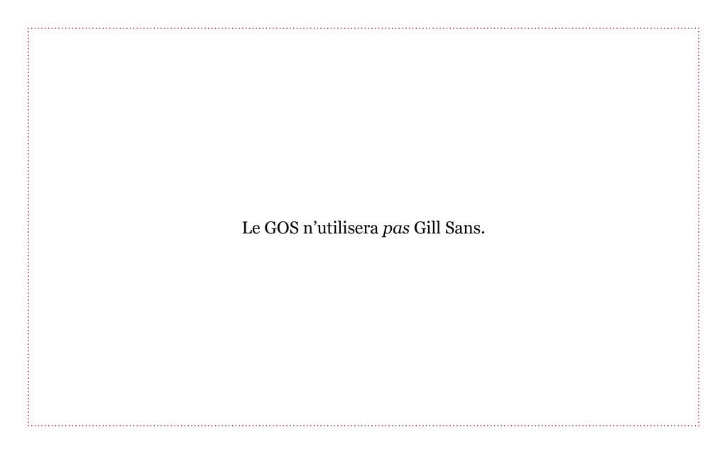 Le GOS n'utilisera pas Gill Sans.