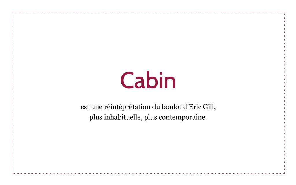 Cabin est une réintéprétation du boulot d'Eric ...