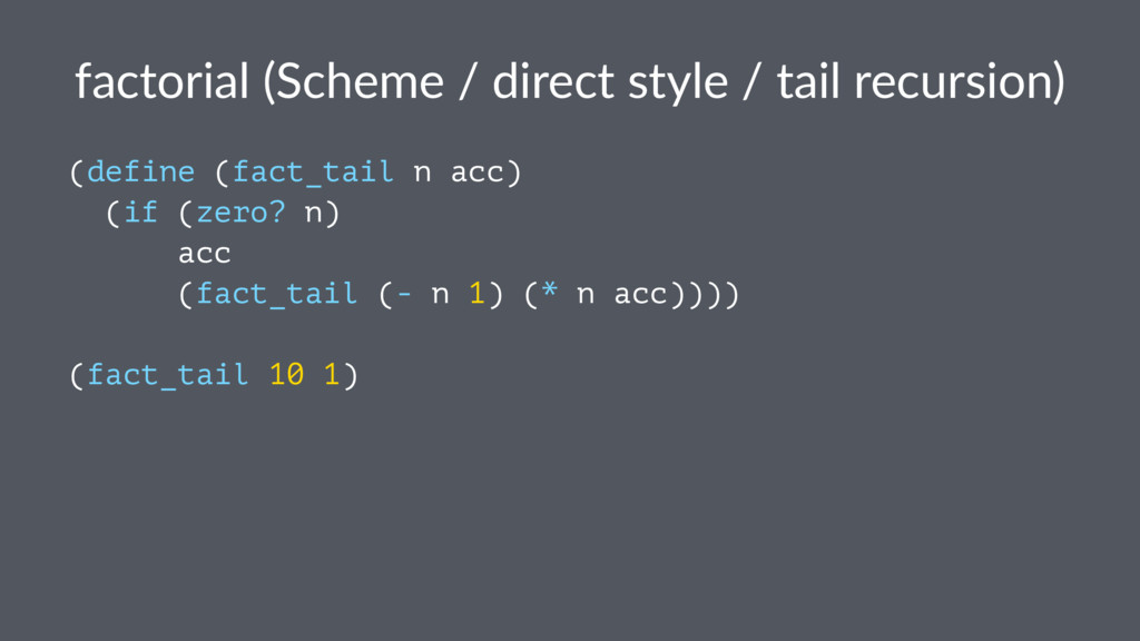 factorial (Scheme / direct style / tail recursi...