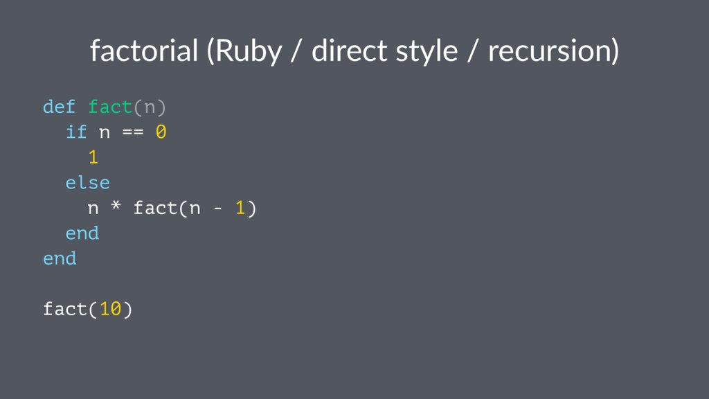 factorial (Ruby / direct style / recursion) def...