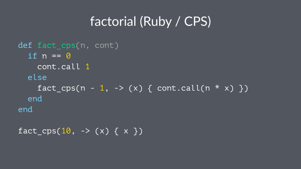 factorial (Ruby / CPS) def fact_cps(n, cont) if...
