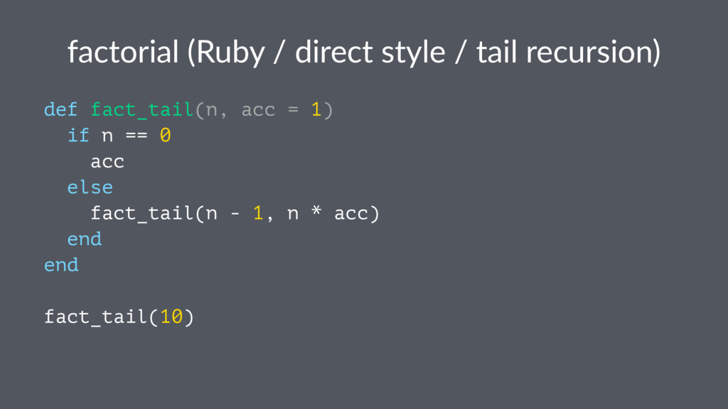 factorial (Ruby / direct style / tail recursion...