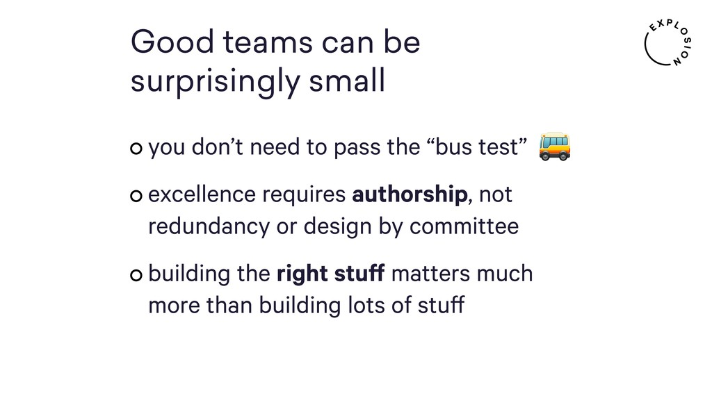 Good teams can be surprisingly small you don't ...