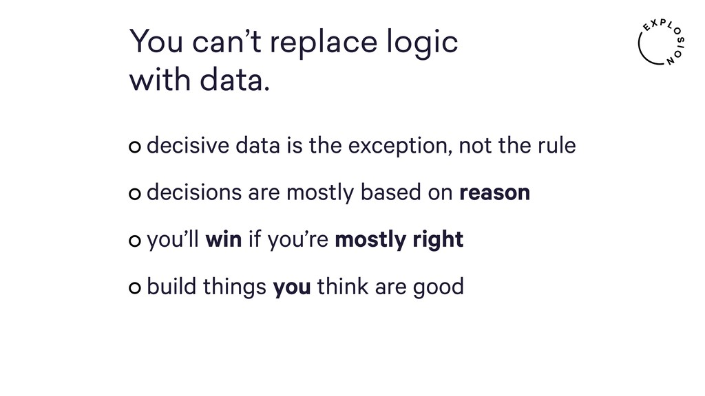 You can't replace logic  with data. decisive d...