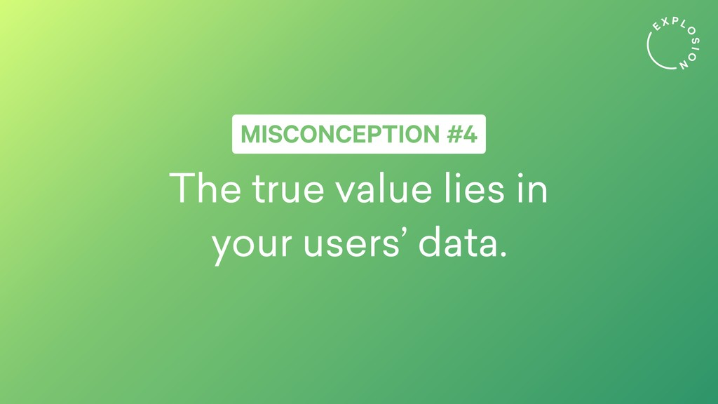 The true value lies in your users' data. MISCON...