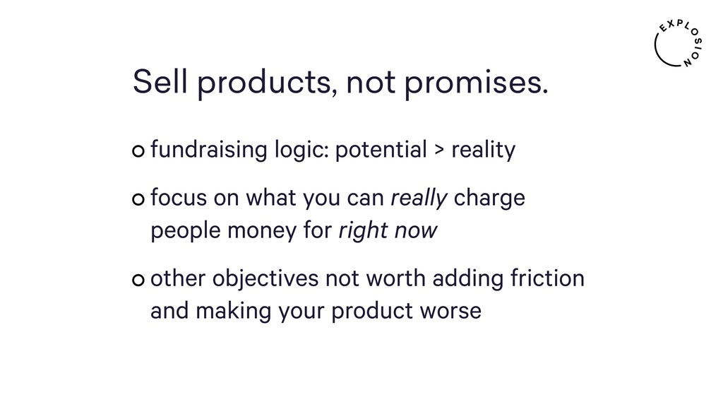 Sell products, not promises. fundraising logi...