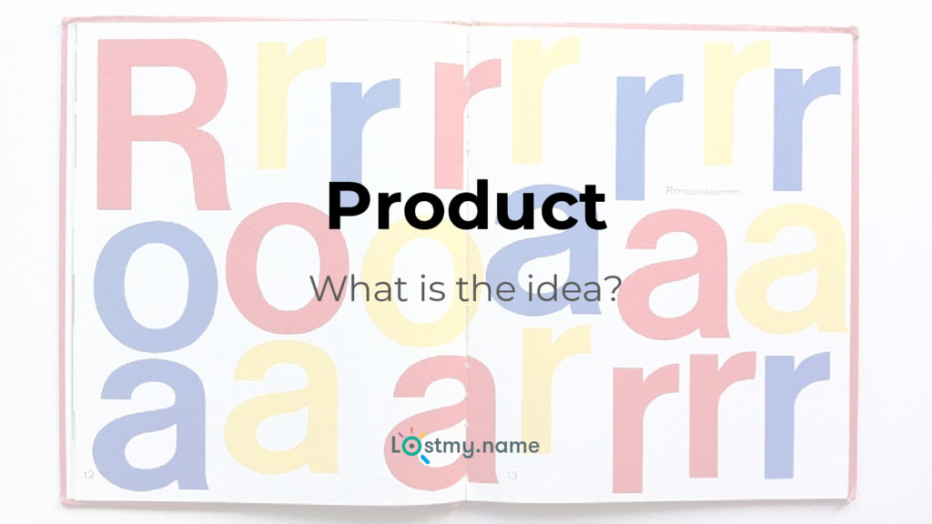 Product What is the idea?