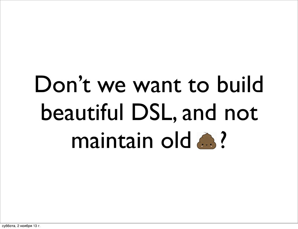 Don't we want to build beautiful DSL, and not m...