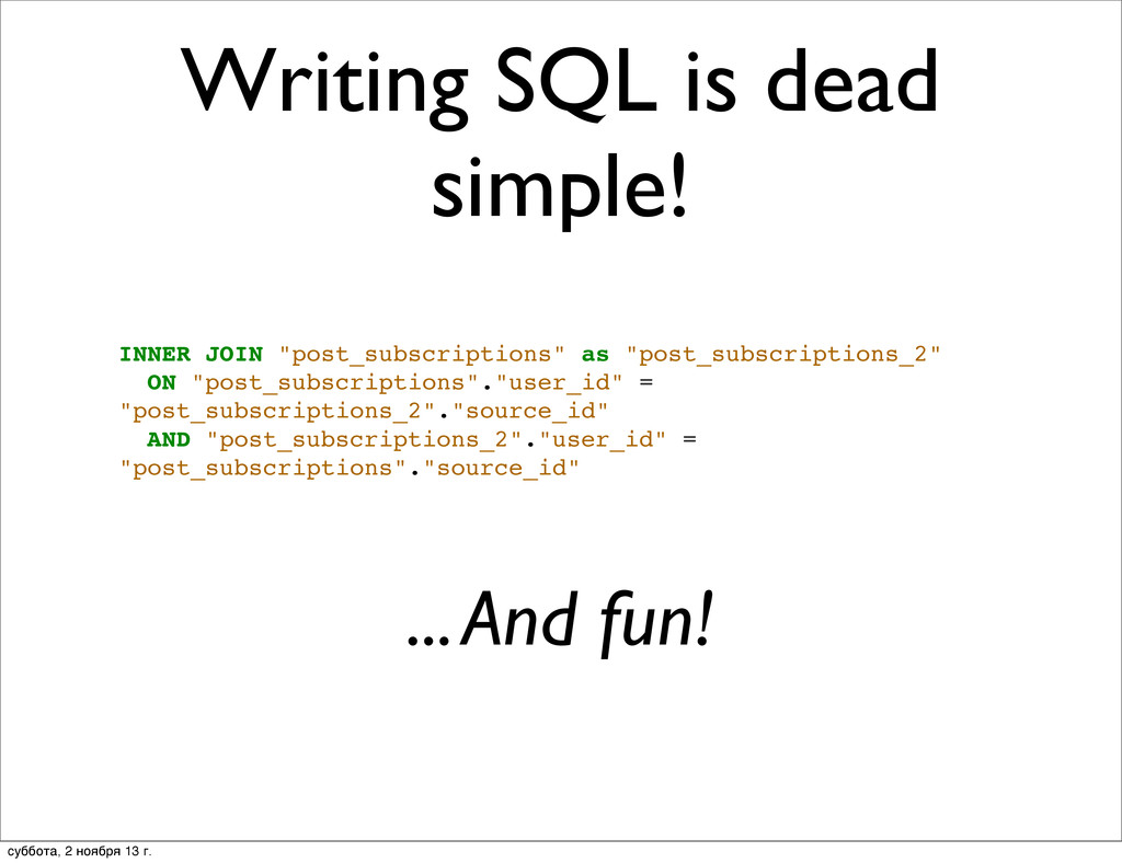 "Writing SQL is dead simple! INNER JOIN ""post_su..."