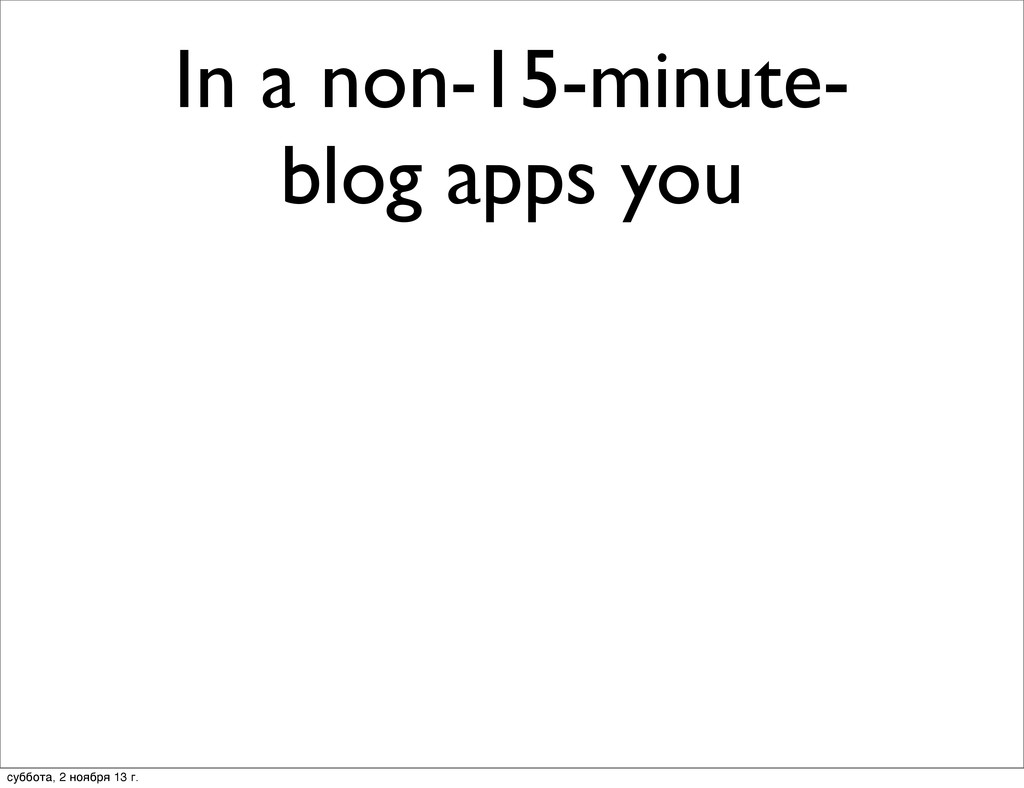In a non-15-minute- blog apps you суббота, 2 но...