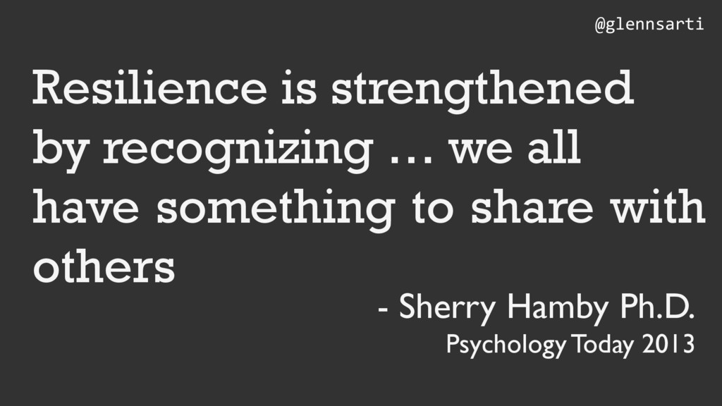 Resilience is strengthened by recognizing … we ...