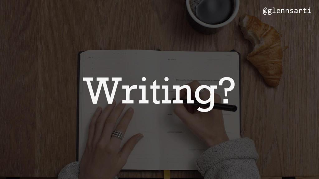 Writing? @glennsarti
