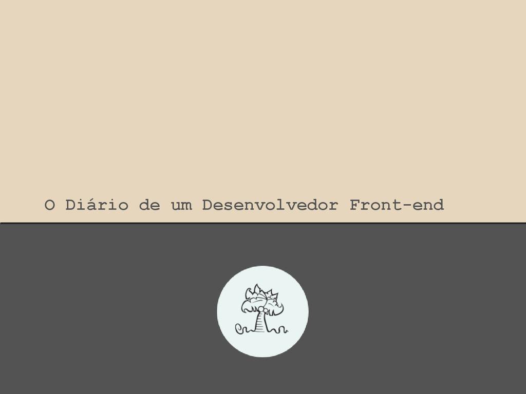 O Diário de um Desenvolvedor Front-end