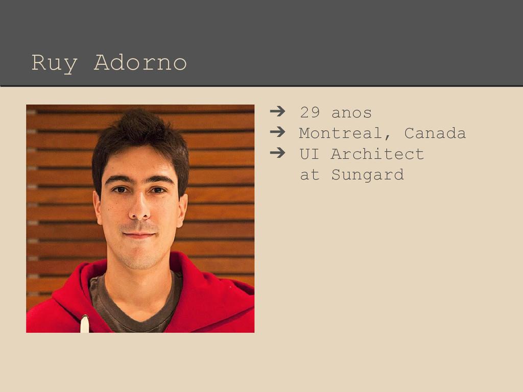 Ruy Adorno ➔ 29 anos ➔ Montreal, Canada ➔ UI Ar...