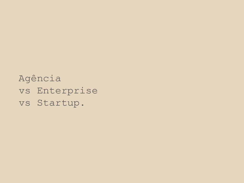 Agência vs Enterprise vs Startup.