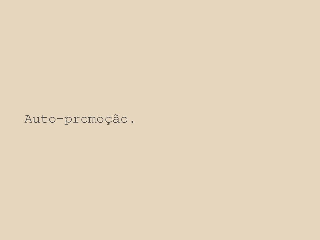 Auto-promoção.