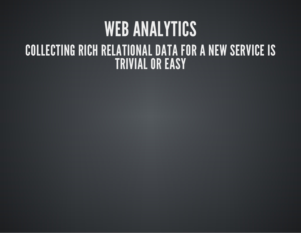 WEB ANALYTICS COLLECTING RICH RELATIONAL DATA F...