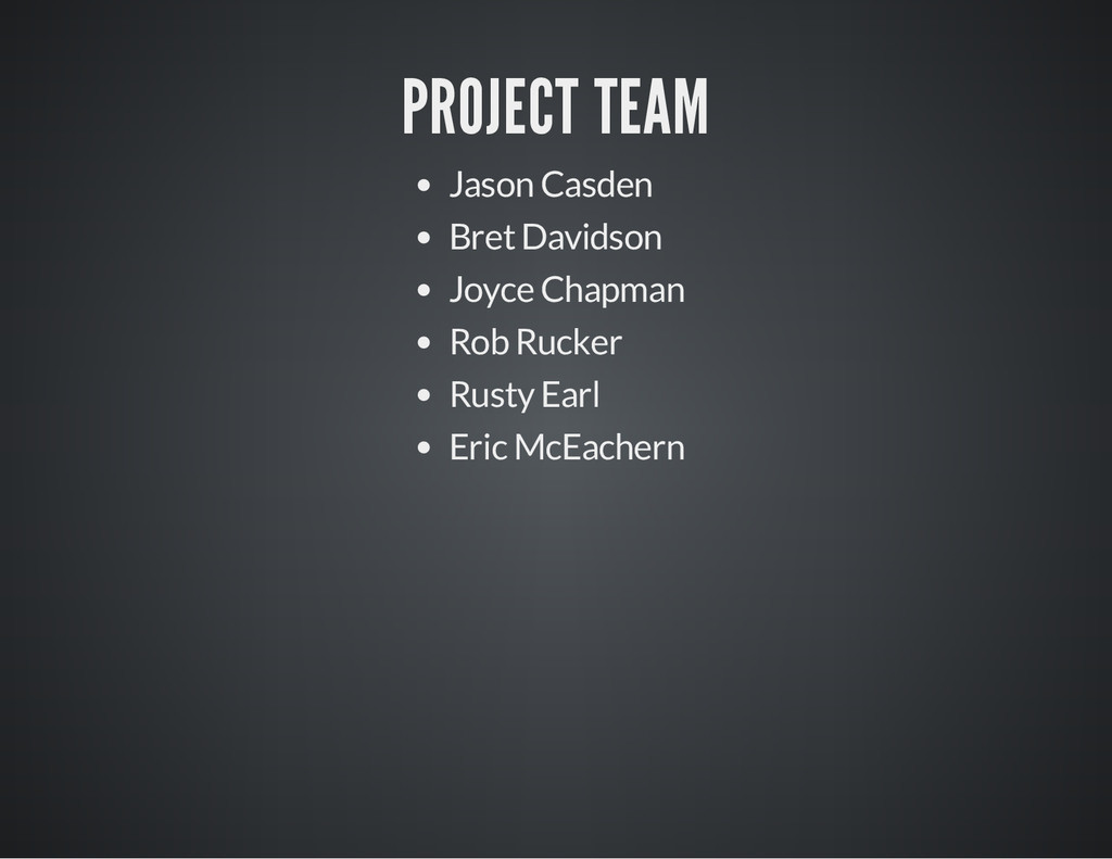 PROJECT TEAM Jason Casden Bret Davidson Joyce C...