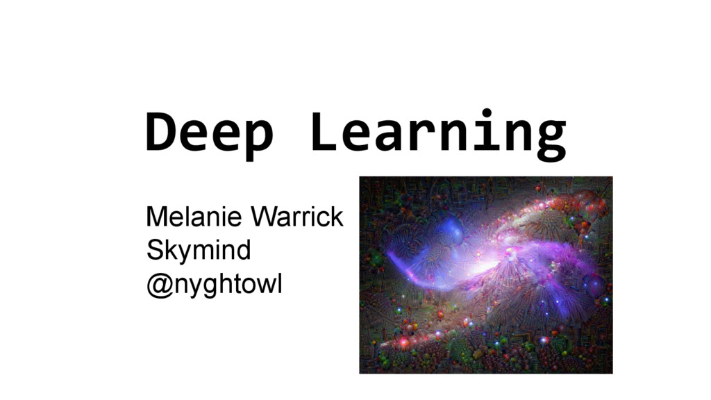 Deep Learning Melanie Warrick Skymind @nyghtowl