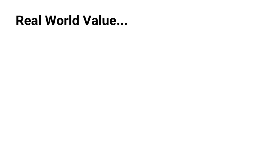 @nyghtowl Real World Value...