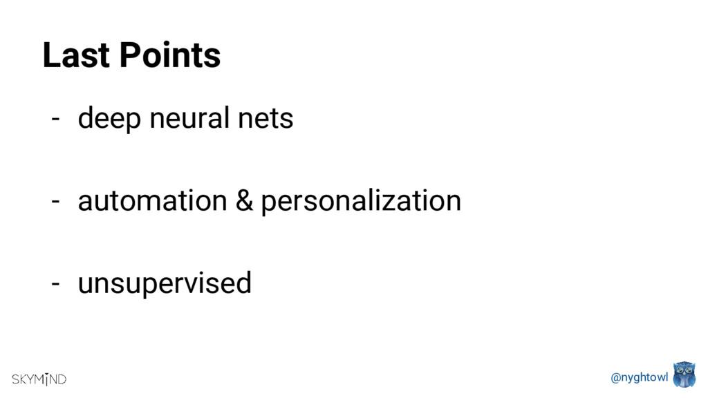 @nyghtowl Last Points - deep neural nets - auto...