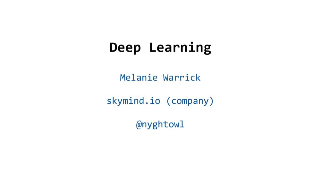 @nyghtowl Deep Learning Melanie Warrick skymind...