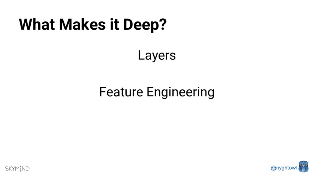 @nyghtowl What Makes it Deep? Layers Feature En...