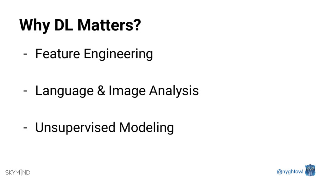 @nyghtowl Why DL Matters? - Feature Engineering...