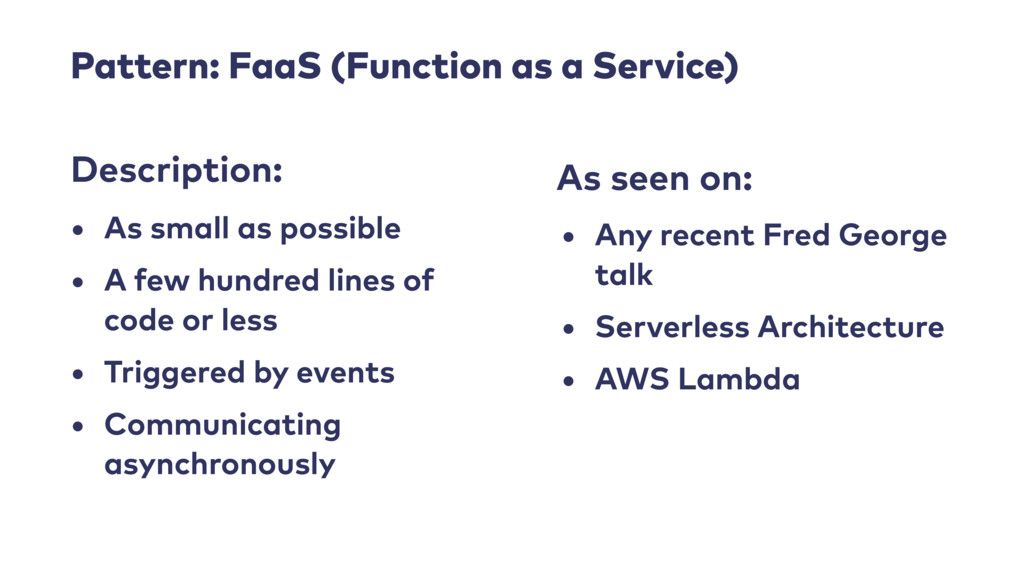 Pattern: FaaS (Function as a Service) • As smal...