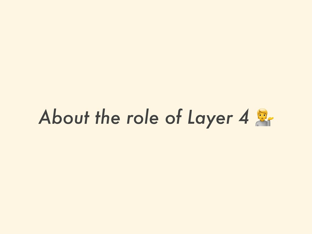 About the role of Layer 4 💁