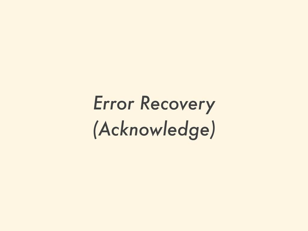 Error Recovery   (Acknowledge)
