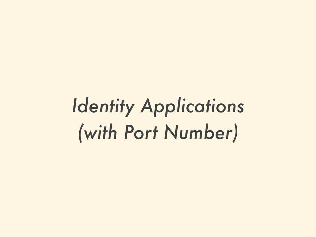 Identity Applications   (with Port Number)