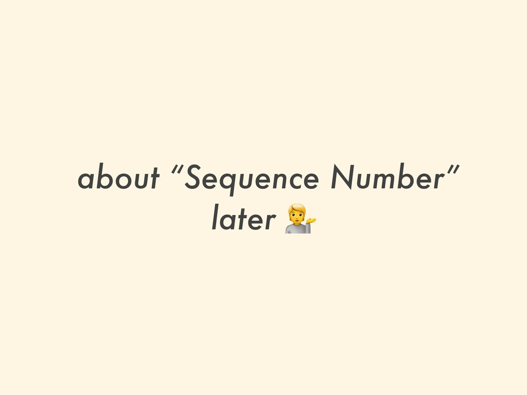 """about """"Sequence Number"""" later 💁"""