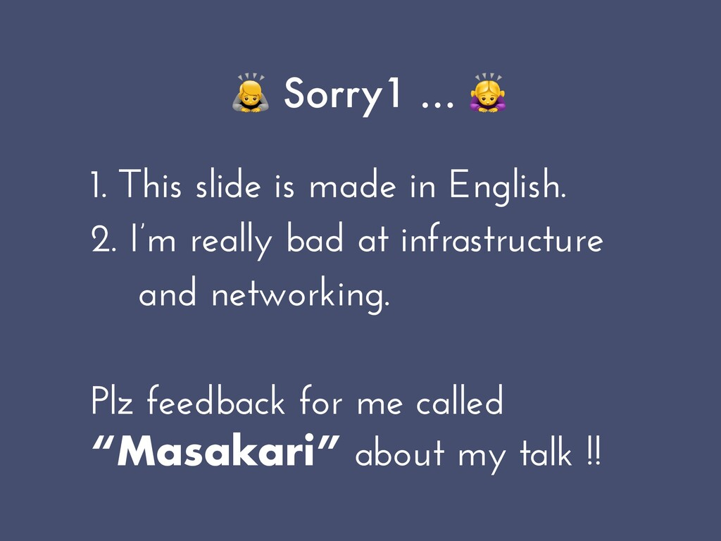 🙇 Sorry1 … 🙇   1. This slide is made in English...