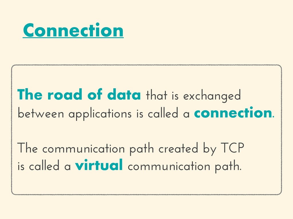Connection The road of data that is exchanged b...