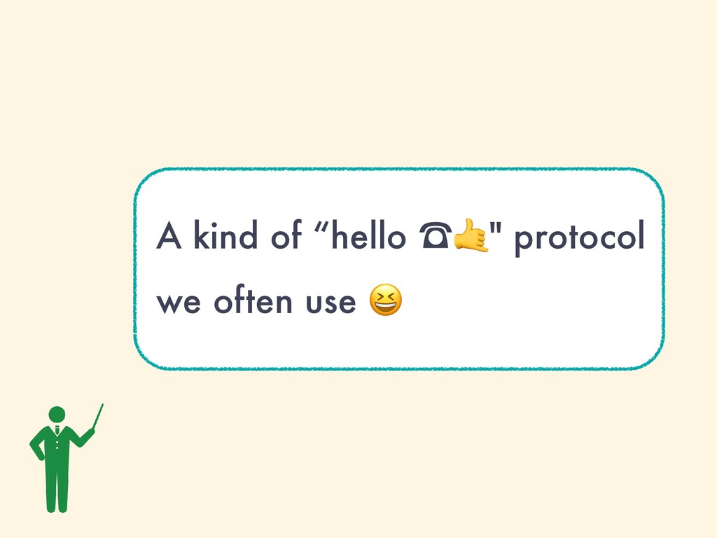 """A kind of """"hello ὸ🤙"""" protocol we often use 😆"""