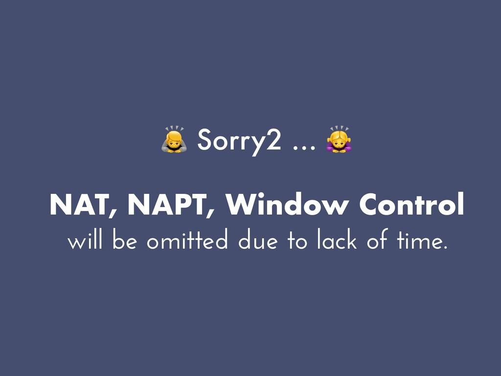 🙇 Sorry2 … 🙇   NAT, NAPT, Window Control will b...