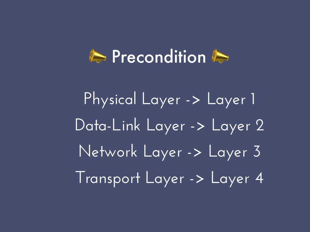 📣 Precondition 📣   Physical Layer -> Layer 1   ...