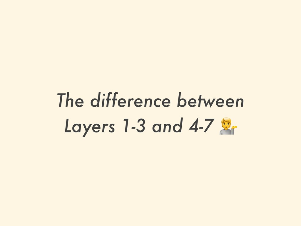 The difference between   Layers 1-3 and 4-7 💁