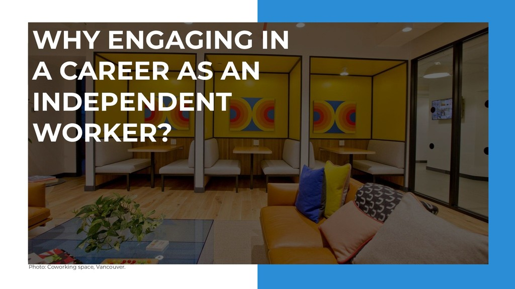 WHY ENGAGING IN A CAREER AS AN INDEPENDENT WORK...