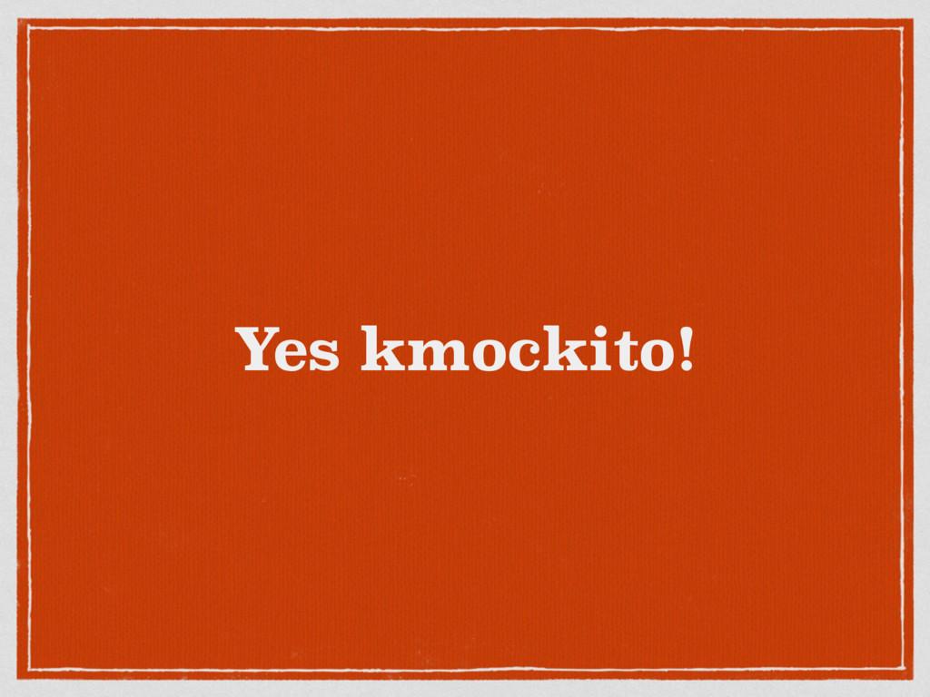 Yes kmockito!