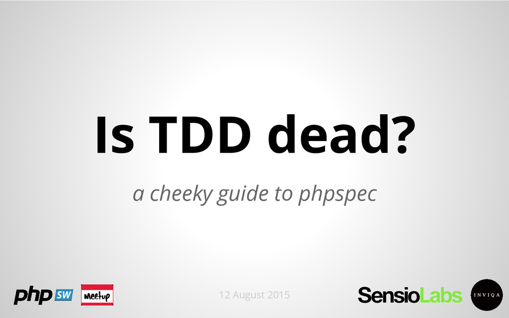 Is TDD dead? a cheeky guide to phpspec 12 Augus...