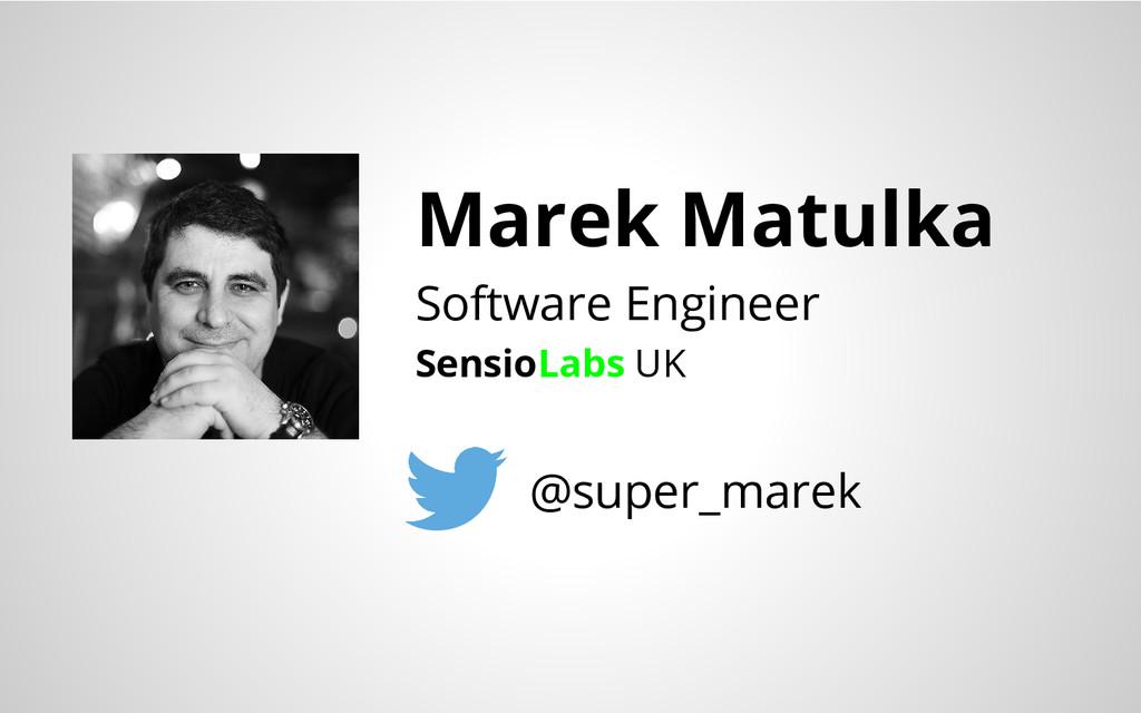 Marek Matulka Software Engineer SensioLabs UK @...