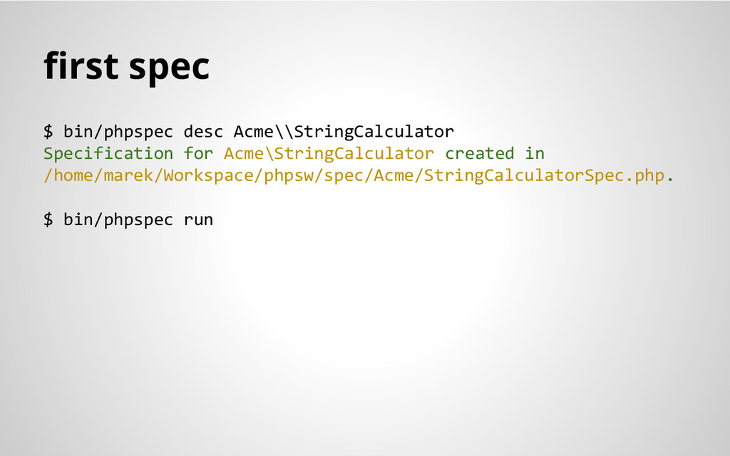 first spec $ bin/phpspec desc Acme\\StringCalcu...