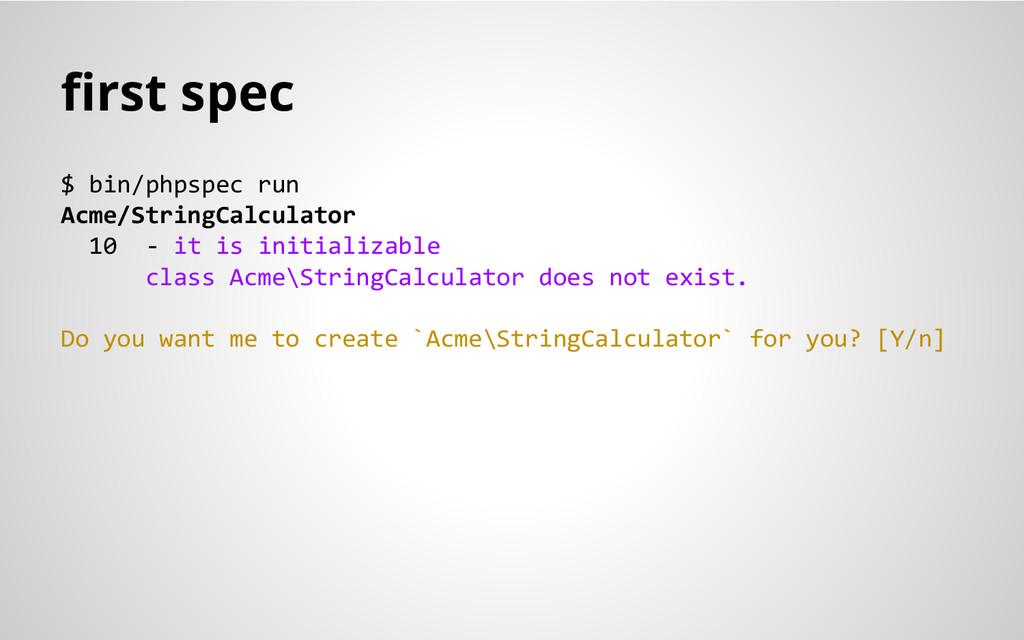 first spec $ bin/phpspec run Acme/StringCalcula...