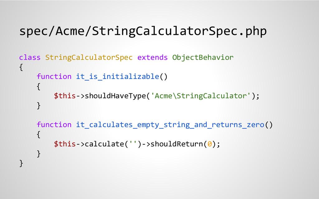 spec/Acme/StringCalculatorSpec.php class String...
