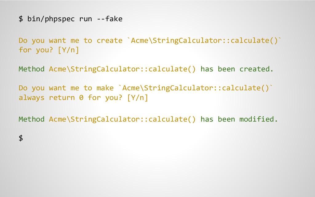 $ bin/phpspec run --fake Do you want me to crea...